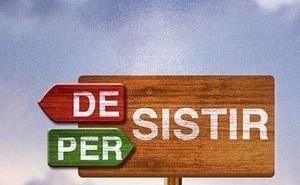 DESISTIR é a saída dos fracos, INSISTIR é a alternativa dos fortes.