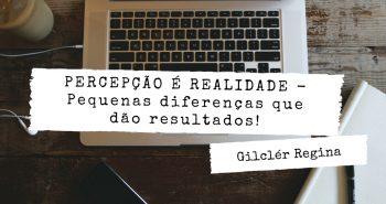 PERCEPÇÃO É REALIDADE – Pequenas diferenças que dão resultados!