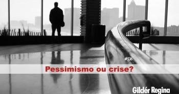 PESSIMISMO ou CRISE?
