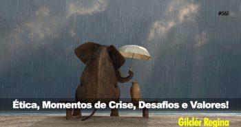 Ética, Momentos de Crise, Desafios e Valores!
