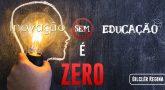 Inovação sem Educação é Zero!