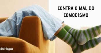 CONTRA O MAL DO COMODISMO